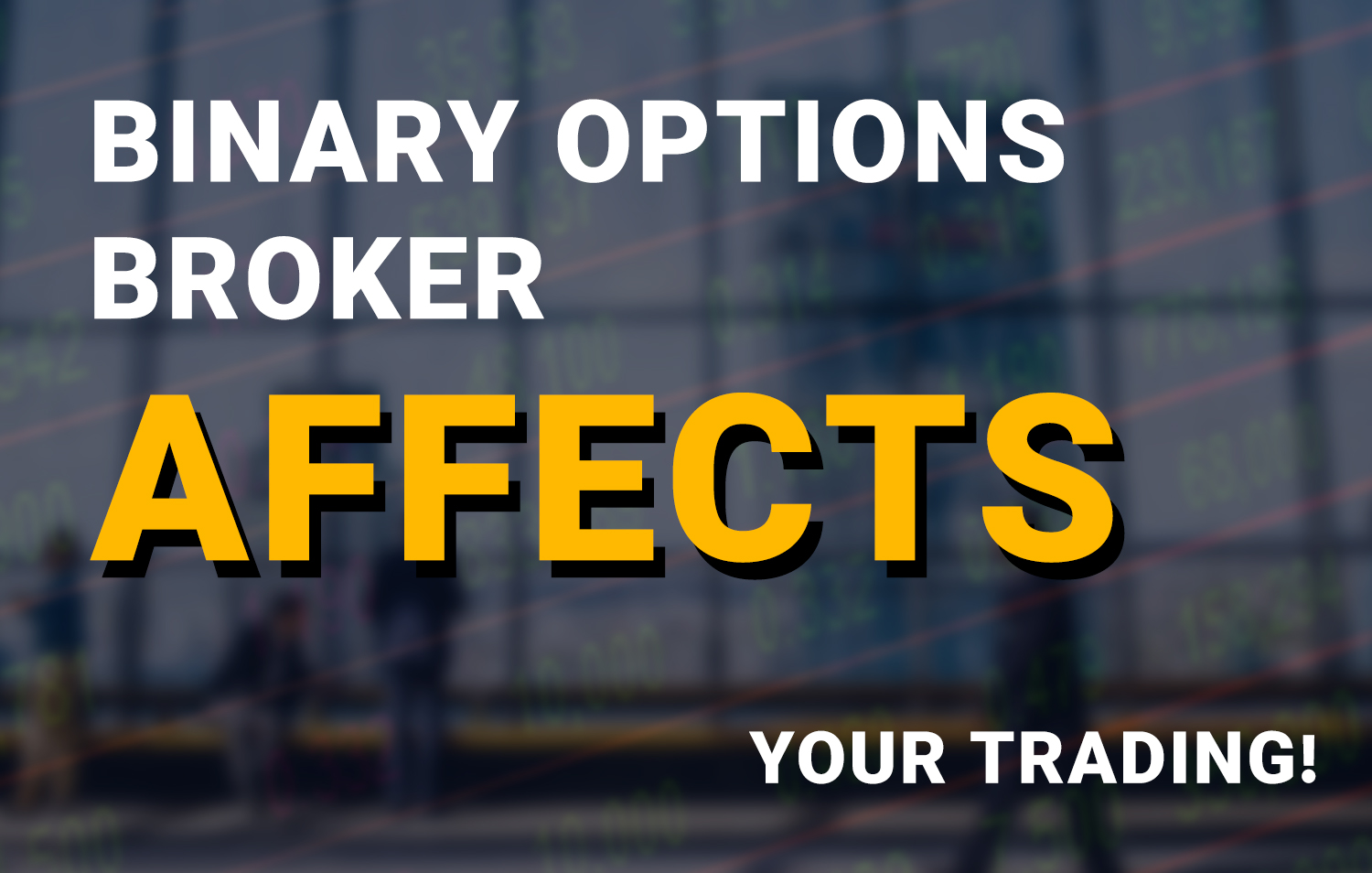 Your Binary Options broker affects your trading!