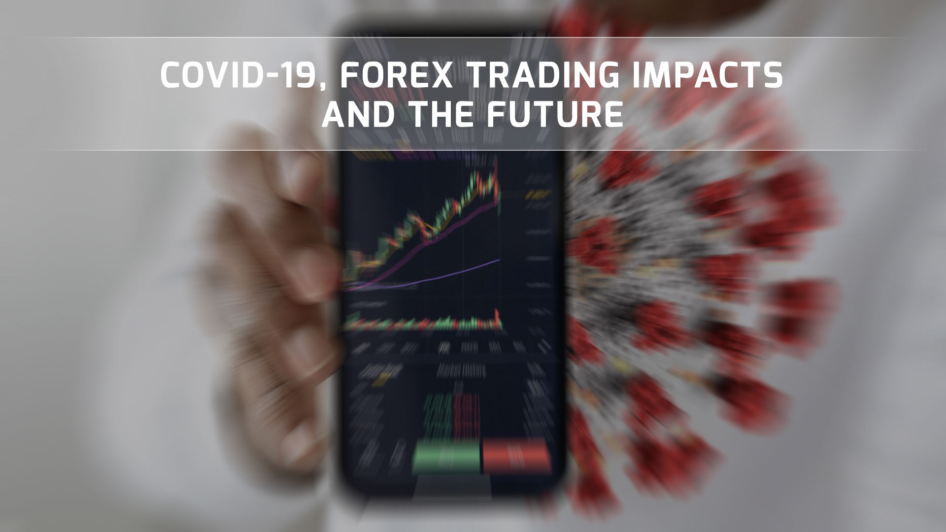 COVID-19 and Forex Trading: Impacts and the Future