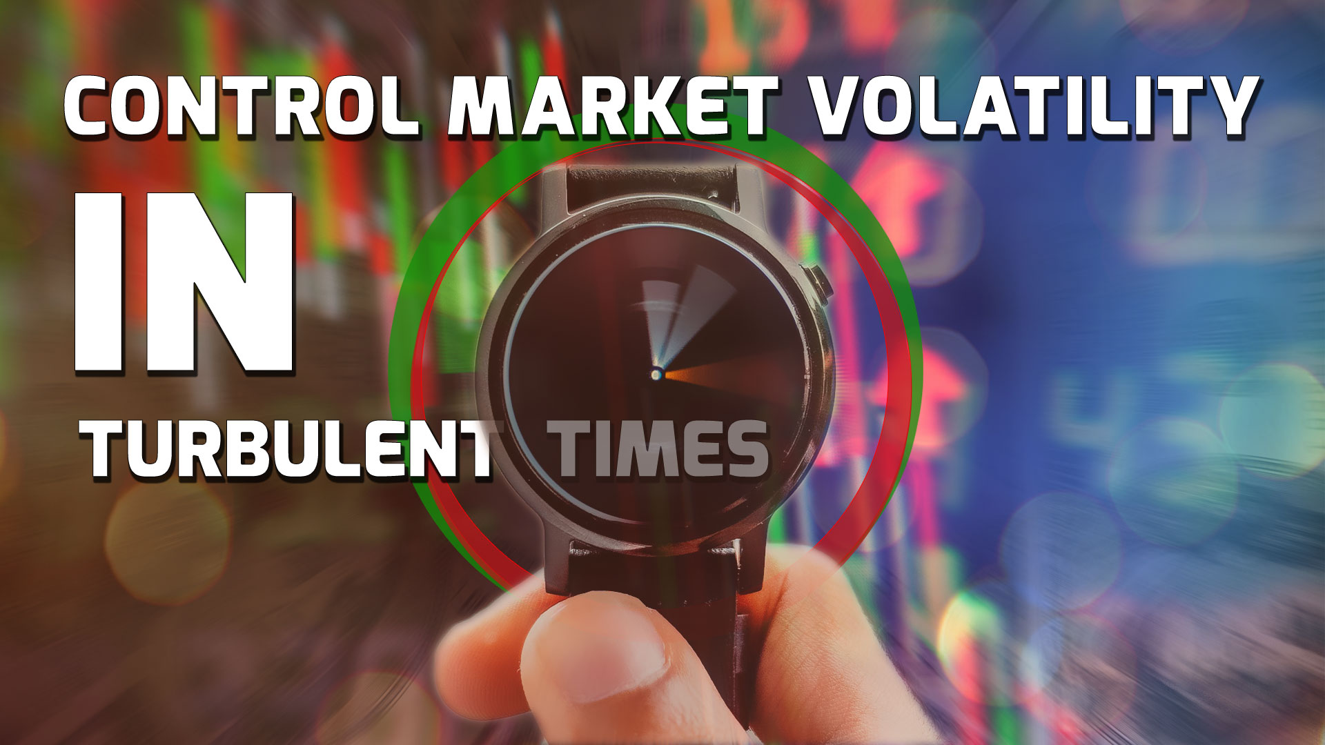 How to control market volatility in turbulent times?