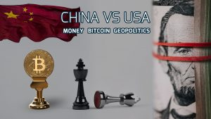 Money, Bitcoin, and Geopolitics; China Vs. USA
