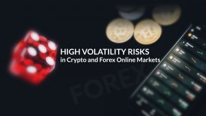 High Volatility Risks in Cryptocurrencies and Forex Online Markets